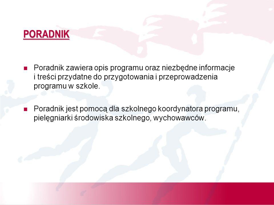 PORADNIK Poradnik zawiera opis programu oraz niezbędne informacje i treści przydatne do przygotowania i przeprowadzenia programu w szkole. Poradnik je