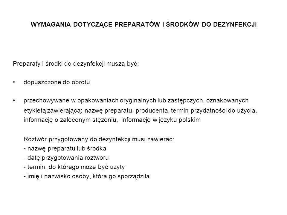 WYMAGANIA DOTYCZĄCE PREPARATÓW I ŚRODKÓW DO DEZYNFEKCJI Preparaty i środki do dezynfekcji muszą być: dopuszczone do obrotu przechowywane w opakowaniac