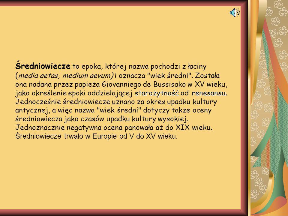 Średniowiecze to epoka, której nazwa pochodzi z łaciny starożytność renesansu (media aetas, medium aevum) i oznacza