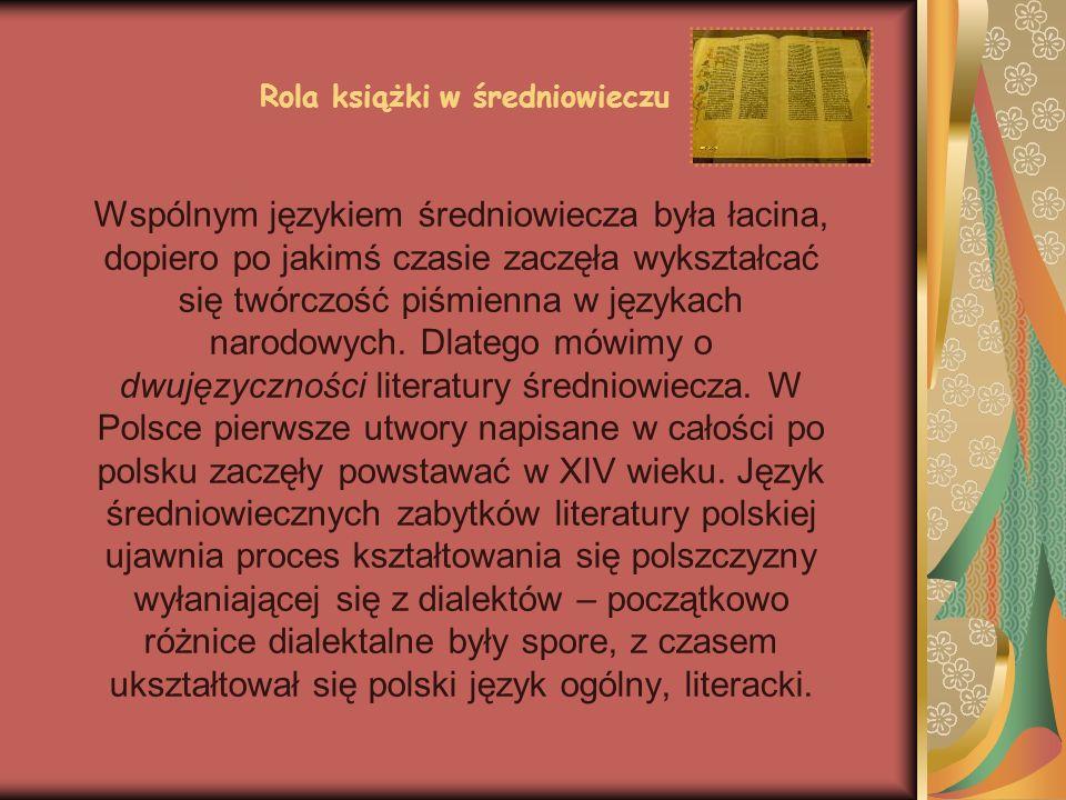 Rola książki w średniowieczu Wspólnym językiem średniowiecza była łacina, dopiero po jakimś czasie zaczęła wykształcać się twórczość piśmienna w język