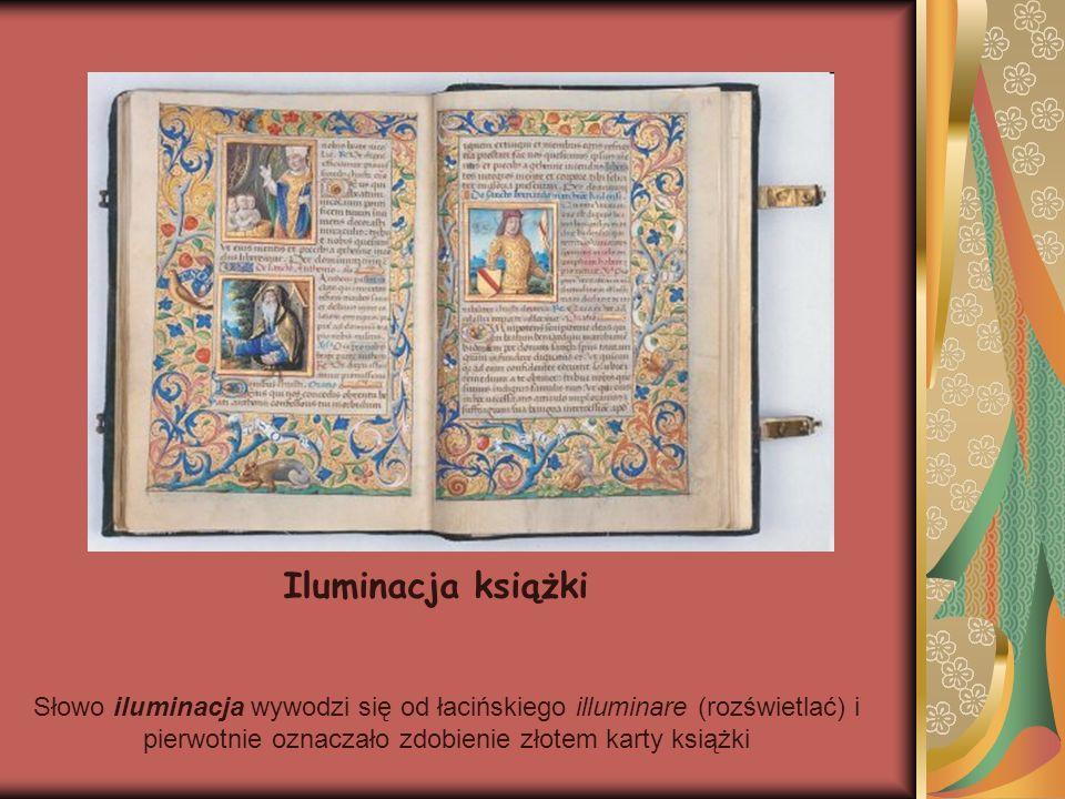 Iluminacja książki Słowo iluminacja wywodzi się od łacińskiego illuminare (rozświetlać) i pierwotnie oznaczało zdobienie złotem karty książki