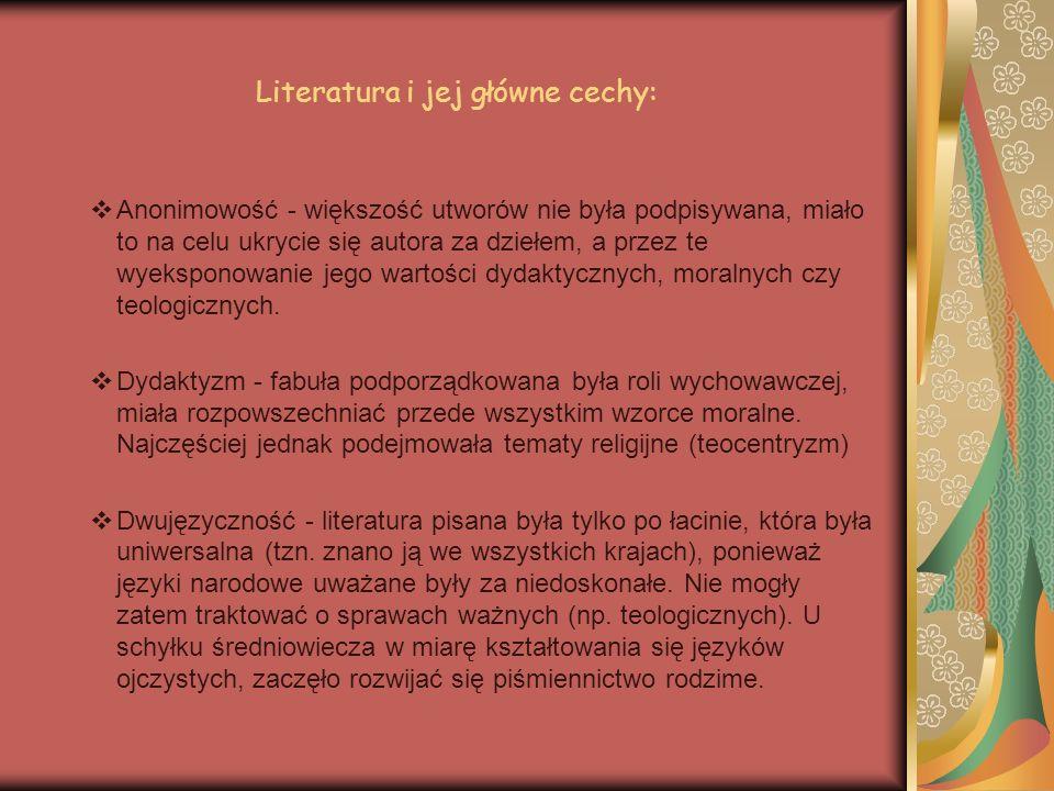 Literatura i jej główne cechy: Anonimowość - większość utworów nie była podpisywana, miało to na celu ukrycie się autora za dziełem, a przez te wyeksp
