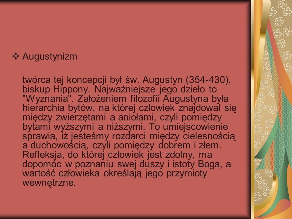 Augustynizm twórca tej koncepcji był św. Augustyn (354-430), biskup Hippony. Najważniejsze jego dzieło to