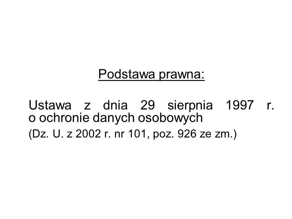 Podstawa prawna: Ustawa z dnia 29 sierpnia 1997 r. o ochronie danych osobowych (Dz. U. z 2002 r. nr 101, poz. 926 ze zm.)