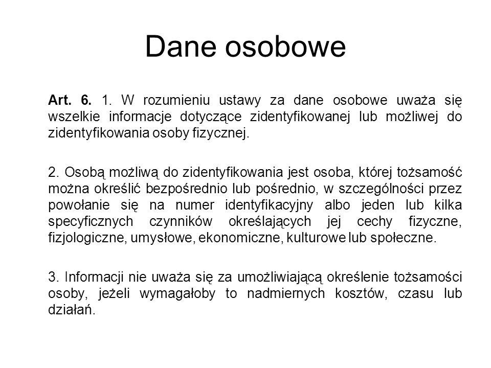 Dane osobowe Art. 6. 1. W rozumieniu ustawy za dane osobowe uważa się wszelkie informacje dotyczące zidentyfikowanej lub możliwej do zidentyfikowania