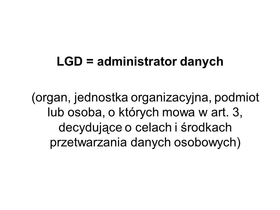 LGD przeprowadzając nabory wniosków przetwarza dane osobowe (pozyskuje je i utrwala); przetwarzając dane osobowe decyduje samodzielnie o celu (realizacja umów zawieranych z samorządami województw) i środkach ich przetwarzania; jako administrator ma obowiązek zgłoszenia zbioru danych do rejestracji Generalnemu Inspektorowi Ochrony Danych Osobowych.