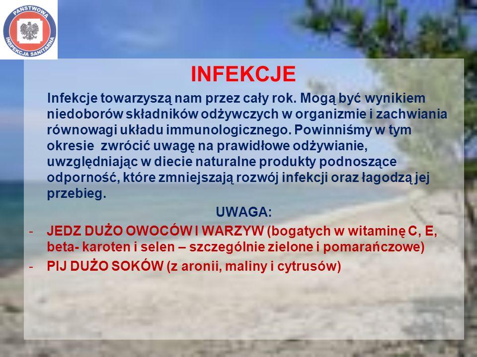 INFEKCJE Infekcje towarzyszą nam przez cały rok. Mogą być wynikiem niedoborów składników odżywczych w organizmie i zachwiania równowagi układu immunol