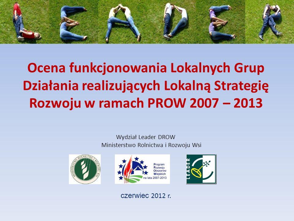 Ocena funkcjonowania Lokalnych Grup Działania realizujących Lokalną Strategię Rozwoju w ramach PROW 2007 – 2013 czerwiec 2012 r. Wydział Leader DROW M