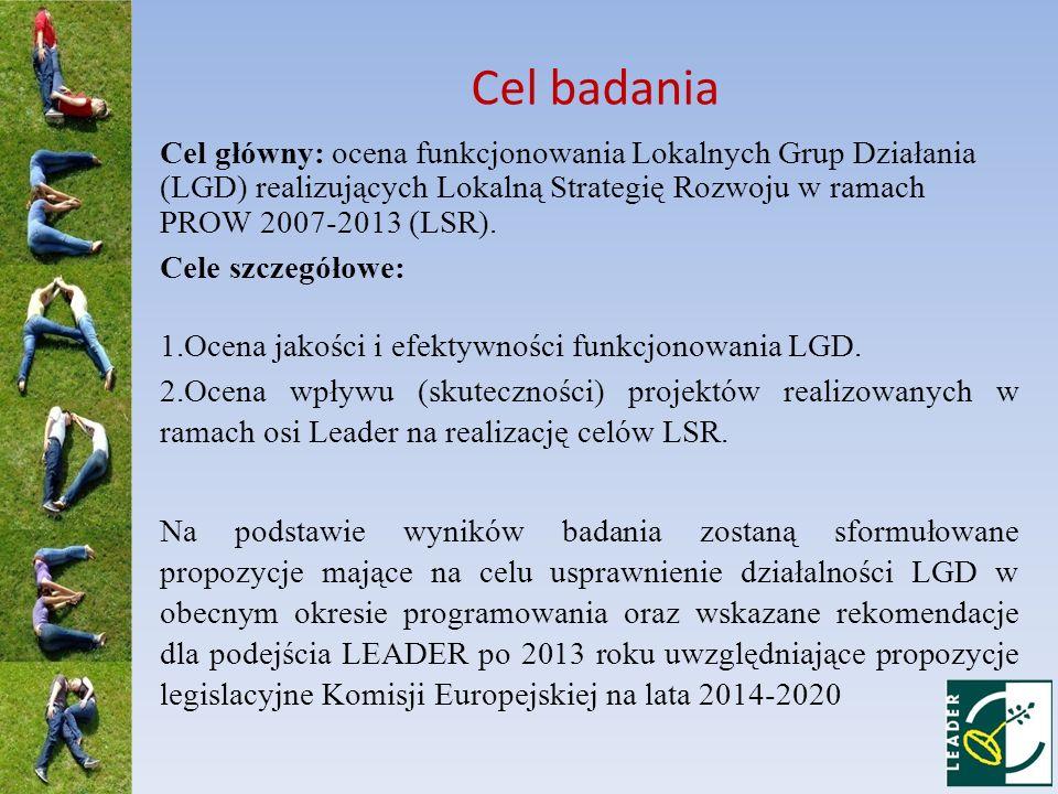Cel badania Cel główny: ocena funkcjonowania Lokalnych Grup Działania (LGD) realizujących Lokalną Strategię Rozwoju w ramach PROW 2007-2013 (LSR). Cel