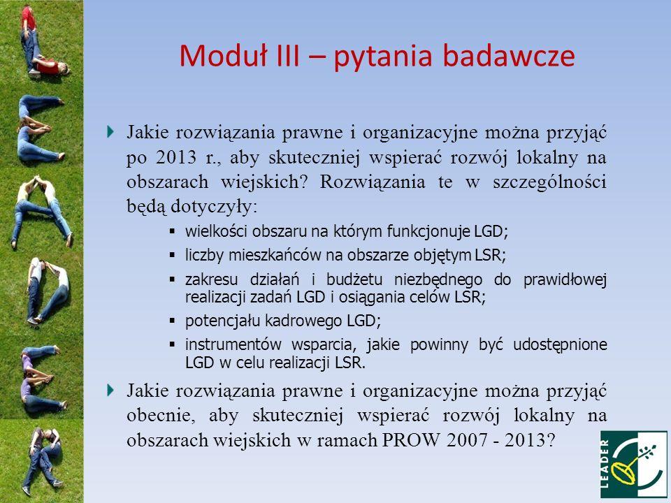 Moduł III – pytania badawcze Jakie rozwiązania prawne i organizacyjne można przyjąć po 2013 r., aby skuteczniej wspierać rozwój lokalny na obszarach w