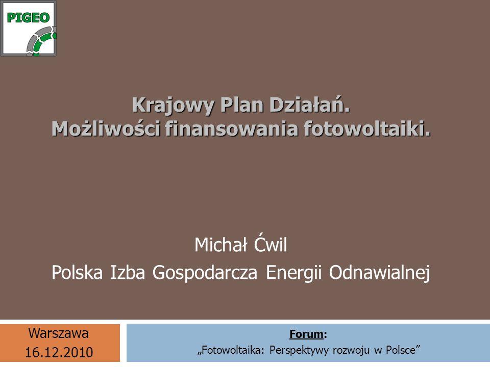 Agenda Krajowy Plan Działań w zakresie energii ze źródeł odnawialnych (NREAP) Scenariusze rozwoju fotowoltaiki w Polsce w perspektywie roku 2020 Plany zmian regulacyjnych Scenariusz rozwoju fotowoltaiki w Polsce w oparciu o aktywne wsparcie System wsparcia: inwestycyjne (dotacje) krajowe unijne operacyjne (zielone certyfikaty) 2