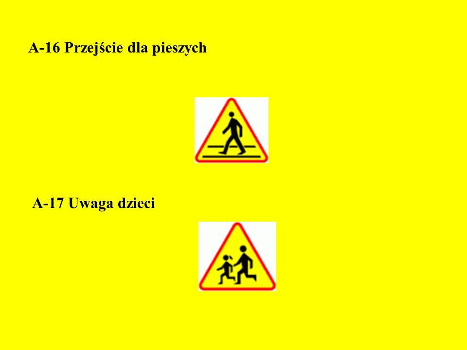 A-16 Przejście dla pieszych A-17 Uwaga dzieci