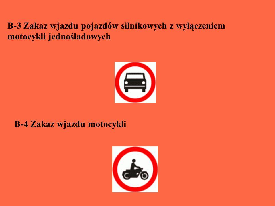 B-3 Zakaz wjazdu pojazdów silnikowych z wyłączeniem motocykli jednośladowych B-4 Zakaz wjazdu motocykli
