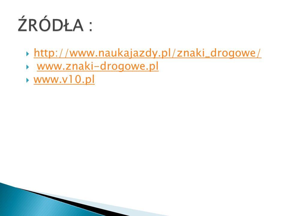 http://www.naukajazdy.pl/znaki_drogowe/ www.znaki-drogowe.pl www.v10.pl