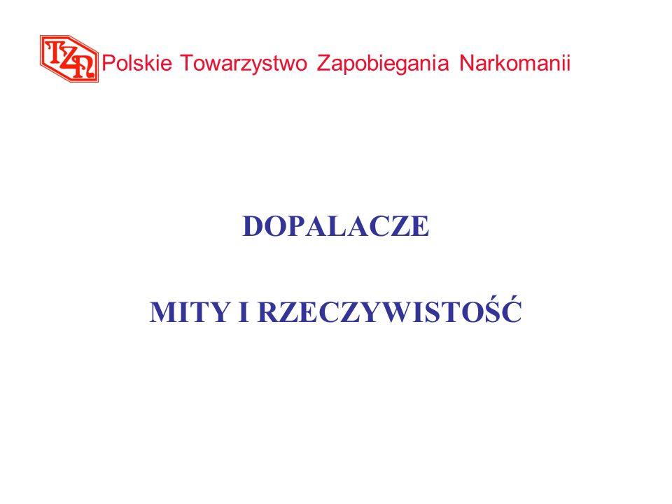 Polskie Towarzystwo Zapobiegania Narkomanii DOPALACZE MITY I RZECZYWISTOŚĆ