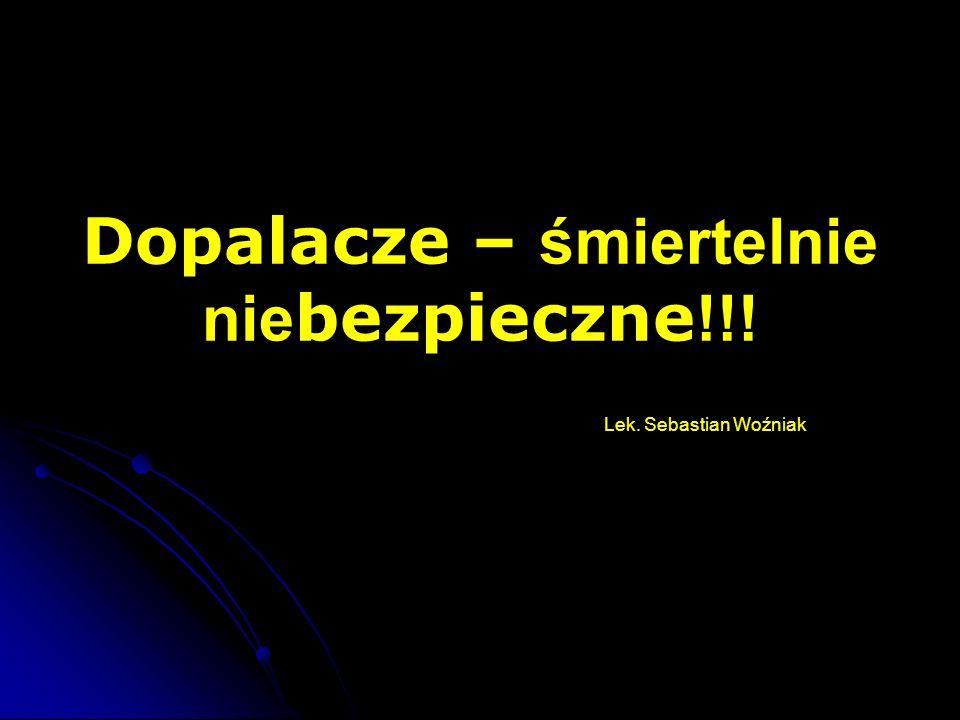 Dopalacze – śmiertelnie nie bezpieczne !!! Lek. Sebastian Woźniak