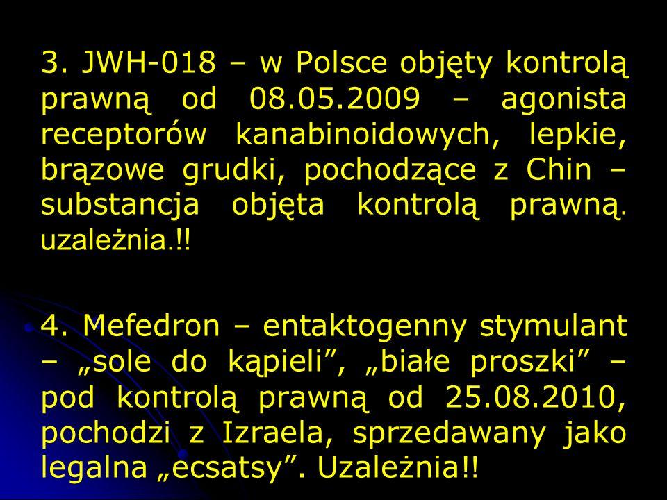 3. JWH-018 – w Polsce objęty kontrolą prawną od 08.05.2009 – agonista receptorów kanabinoidowych, lepkie, brązowe grudki, pochodzące z Chin – substanc