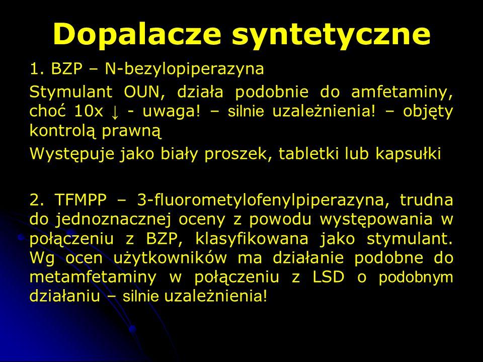 Dopalacze syntetyczne 1. BZP – N-bezylopiperazyna Stymulant OUN, działa podobnie do amfetaminy, choć 10x - uwaga! – silnie uzal e żnieni a ! – objęty