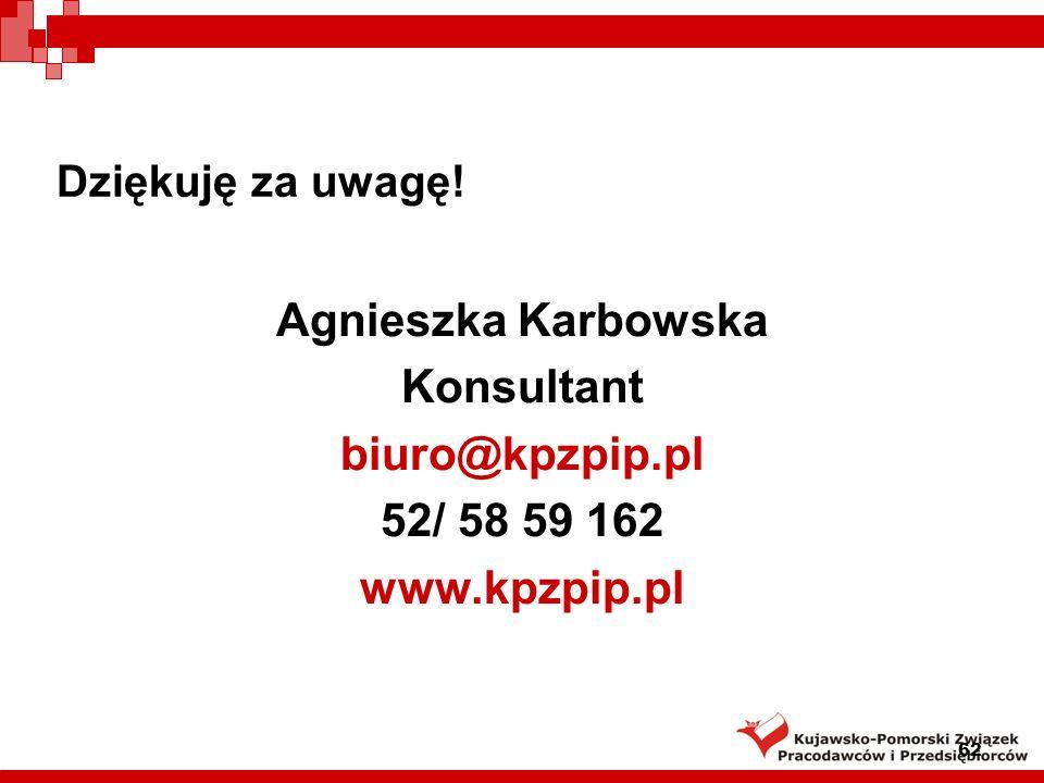 62 Dziękuję za uwagę! Agnieszka Karbowska Konsultant biuro@kpzpip.pl 52/ 58 59 162 www.kpzpip.pl