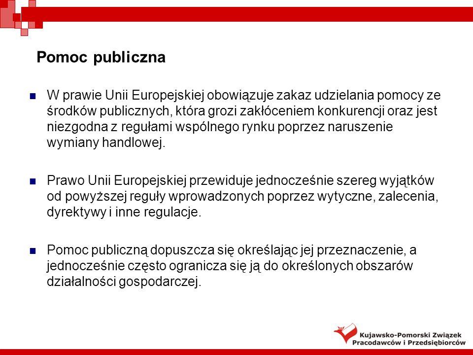 Pomoc publiczna W prawie Unii Europejskiej obowiązuje zakaz udzielania pomocy ze środków publicznych, która grozi zakłóceniem konkurencji oraz jest ni