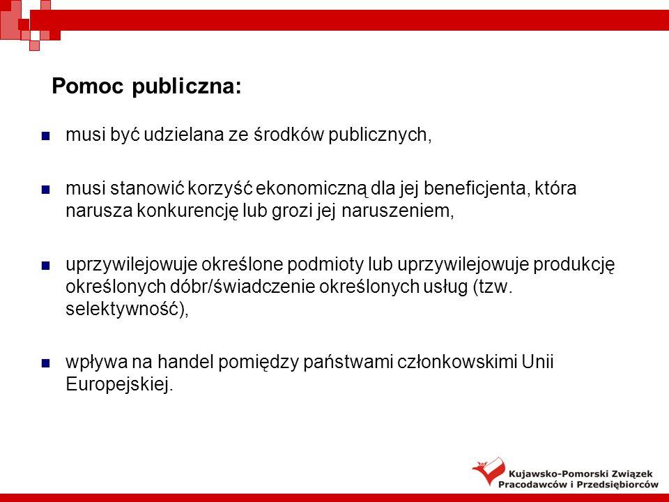 Pomoc publiczna: musi być udzielana ze środków publicznych, musi stanowić korzyść ekonomiczną dla jej beneficjenta, która narusza konkurencję lub groz