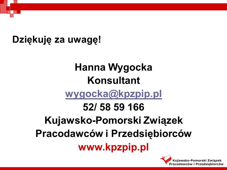 Dziękuję za uwagę! Hanna Wygocka Konsultant wygocka@kpzpip.pl 52/ 58 59 166 Kujawsko-Pomorski Związek Pracodawców i Przedsiębiorców www.kpzpip.pl