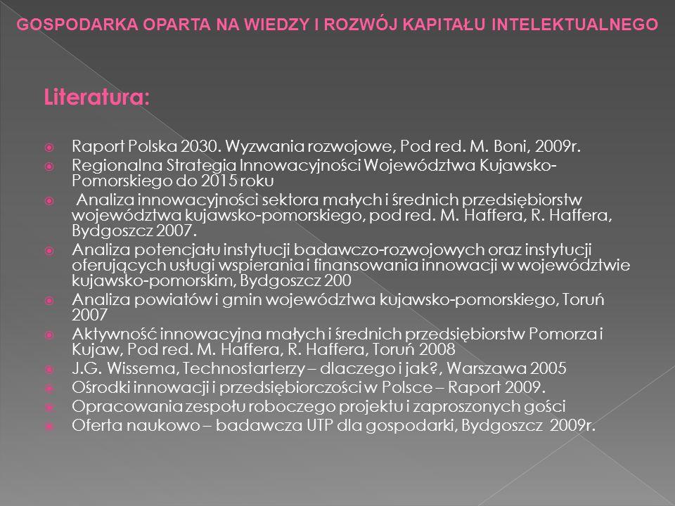 Literatura: Raport Polska 2030. Wyzwania rozwojowe, Pod red. M. Boni, 2009r. Regionalna Strategia Innowacyjności Województwa Kujawsko- Pomorskiego do