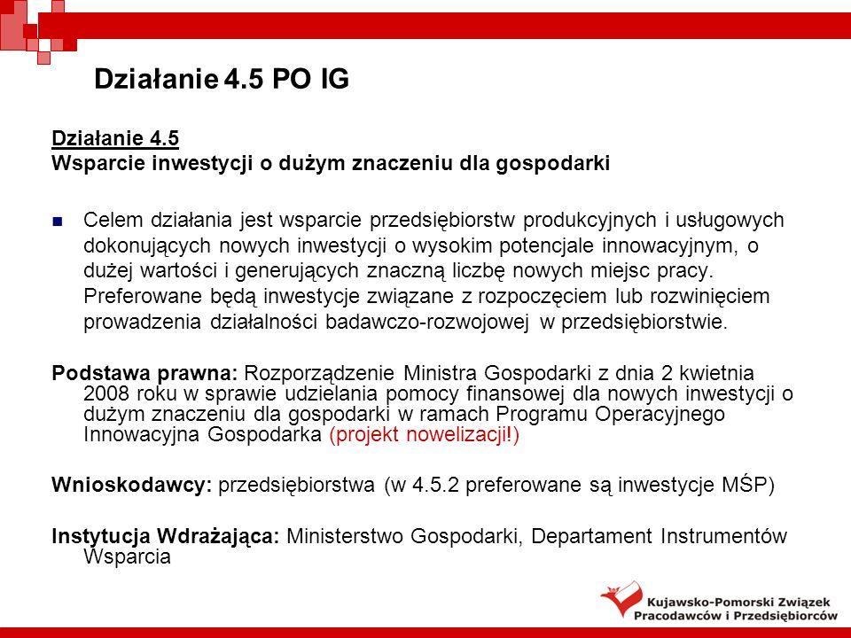 Działanie 4.5 PO IG Działanie 4.5 Wsparcie inwestycji o dużym znaczeniu dla gospodarki Poddziałanie 4.5.1 – Wsparcie inwestycji w sektorze produkcyjnym Nowe inwestycje o charakterze innowacyjnym (np.