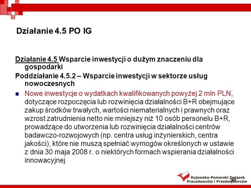 Działanie 4.5 PO IG Dla zachowania linii demarkacyjnej z działaniem 4.2 w poddziałaniu 4.5.2 dla projektów z zakresu rozwoju działalności B+R ustanowiono, iż kwota wydatków kwalifikowanych w części inwestycyjnej powinna być większa niż 2 mln PLN.