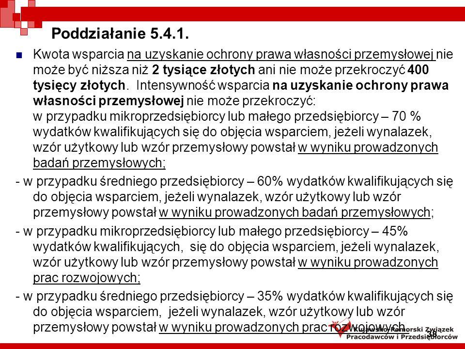Poddziałanie 4.5.1 Kwota wsparcia na realizację ochrony własności przemysłowej nie może być niższa niż 2 tysiące złotych ani nie może przekroczyć 400 tysięcy złotych.