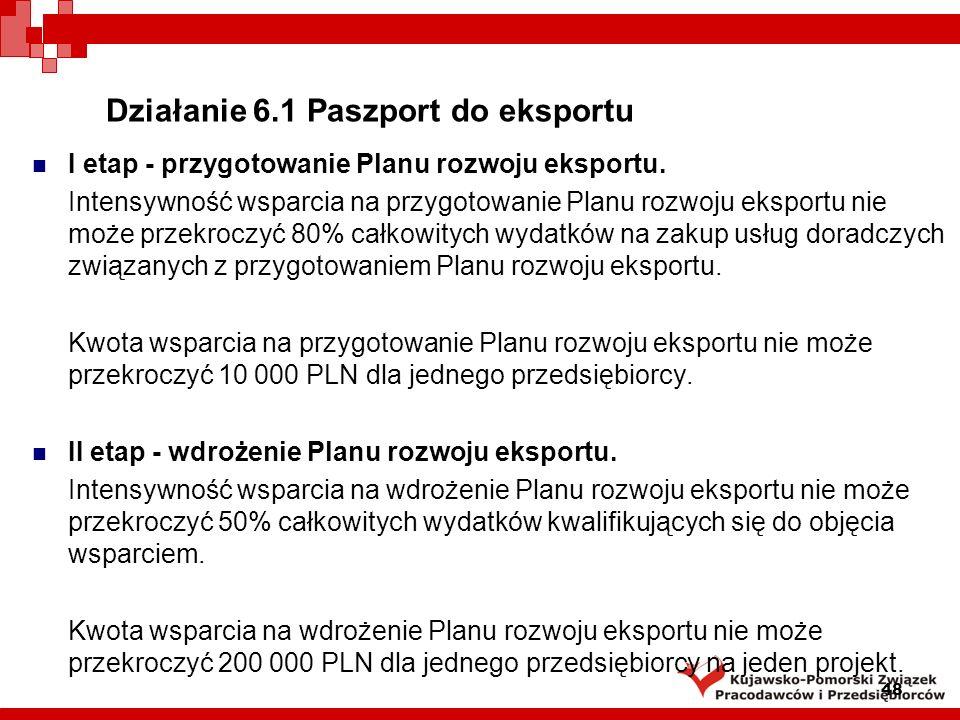 Działanie 6.1 Paszport do eksportu Mikroprzedsiębiorca, mały lub średni przedsiębiorca może otrzymać wsparcie na przygotowanie oraz wdrażanie Planu rozwoju eksportu jeden raz w okresie realizacji Działania 6.1 Paszport do eksportu Programu Operacyjnego Innowacyjna Gospodarka, 2007 - 2013.