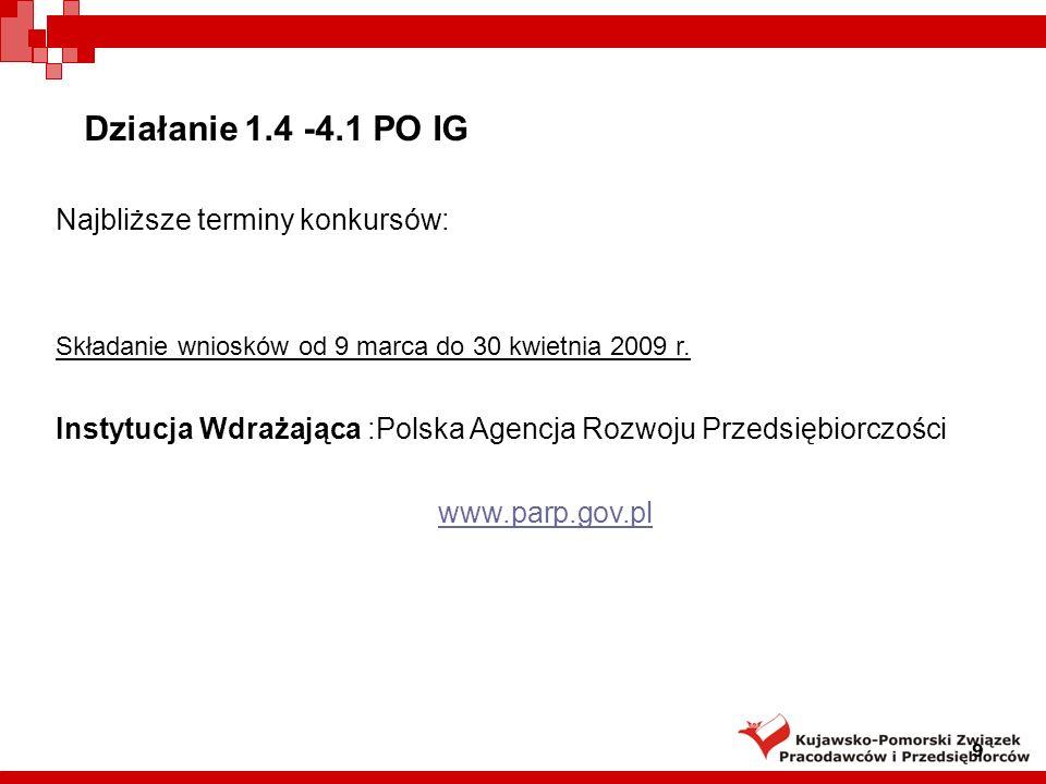 Działanie 4.2 PO IG Działanie 4.2 Stymulowanie działalności B+R przedsiębiorstw oraz wsparcie w zakresie wzornictwa przemysłowego Wsparcie w zakresie rozwoju działalności B+R w przedsiębiorstwach, w tym przekształcenia przedsiębiorcy w centrum badawczo-rozwojowe Wsparcie w zakresie opracowywania wzoru przemysłowego lub użytkowego i wdrożenia go do produkcji Instytucja Wdrażająca :Polska Agencja Rozwoju Przedsiębiorczości