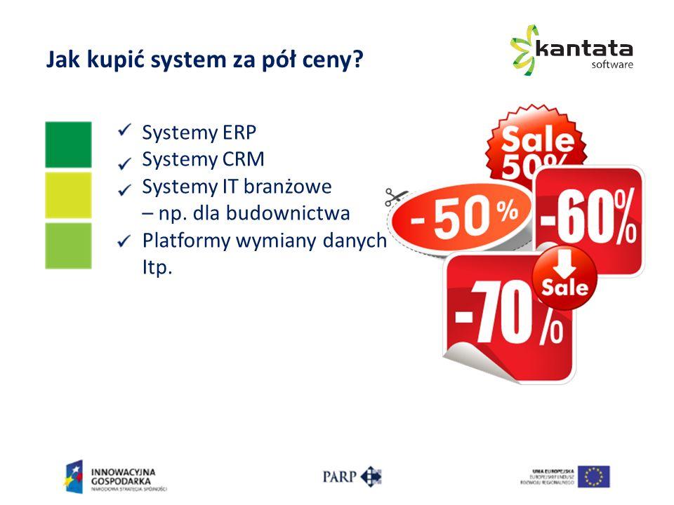Systemy ERP Systemy CRM Systemy IT branżowe – np. dla budownictwa Platformy wymiany danych Itp. Jak kupić system za pół ceny?