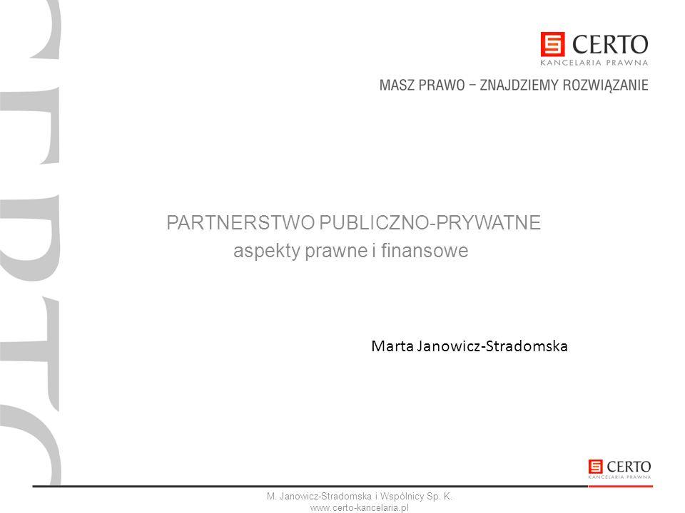 PARTNERSTWO PUBLICZNO-PRYWATNE aspekty prawne i finansowe M. Janowicz-Stradomska i Wspólnicy Sp. K. www.certo-kancelaria.pl Marta Janowicz-Stradomska