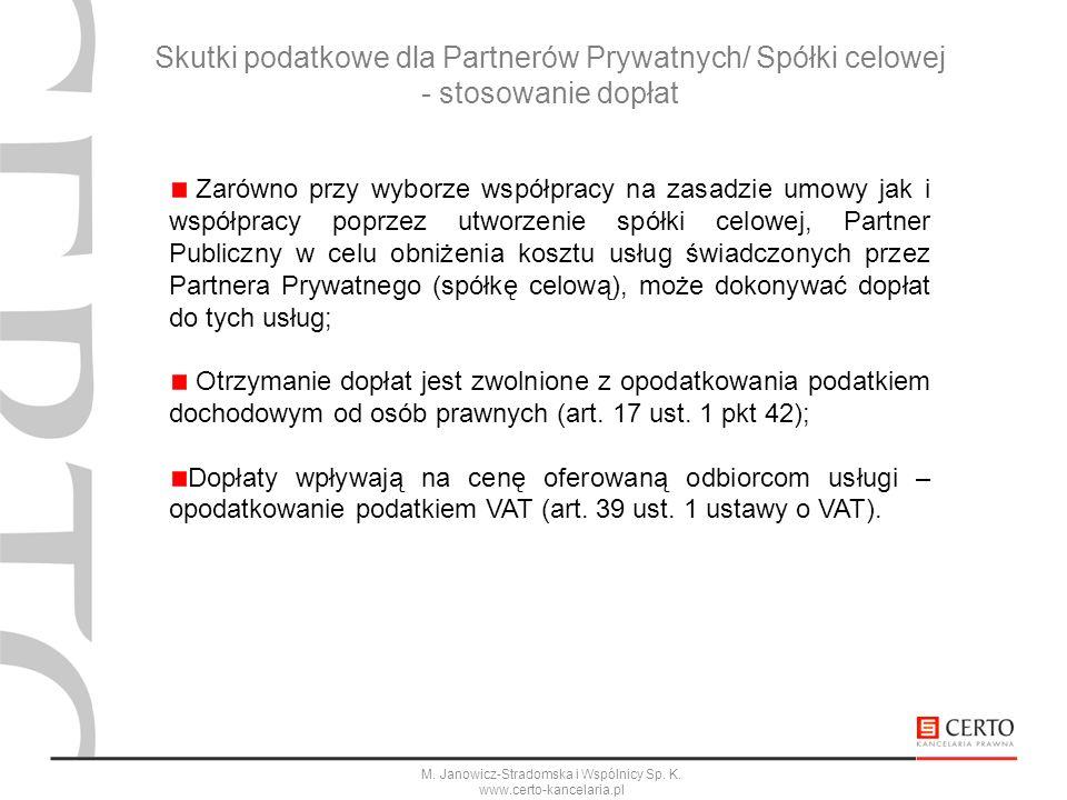 M. Janowicz-Stradomska i Wspólnicy Sp. K. www.certo-kancelaria.pl Skutki podatkowe dla Partnerów Prywatnych/ Spółki celowej - stosowanie dopłat Zarówn