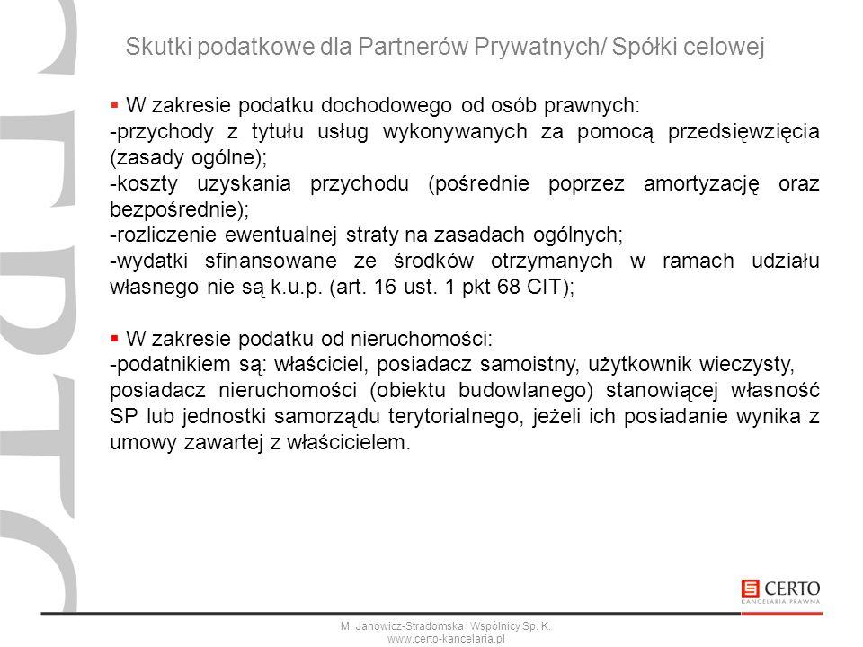 M. Janowicz-Stradomska i Wspólnicy Sp. K. www.certo-kancelaria.pl Skutki podatkowe dla Partnerów Prywatnych/ Spółki celowej W zakresie podatku dochodo