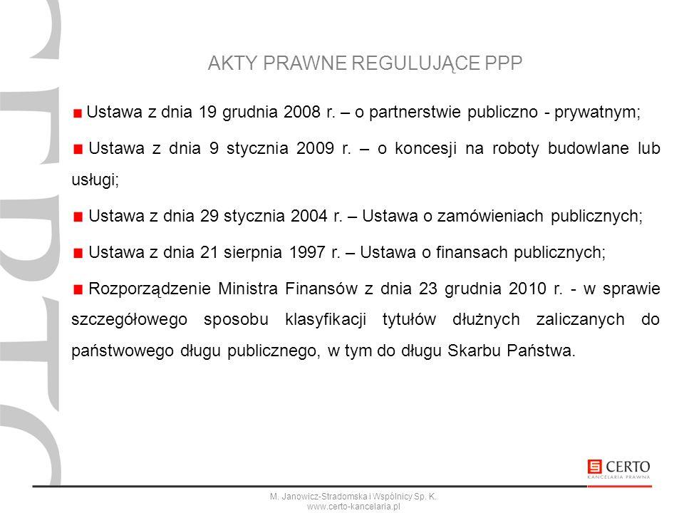 M. Janowicz-Stradomska i Wspólnicy Sp. K. www.certo-kancelaria.pl AKTY PRAWNE REGULUJĄCE PPP Ustawa z dnia 19 grudnia 2008 r. – o partnerstwie publicz