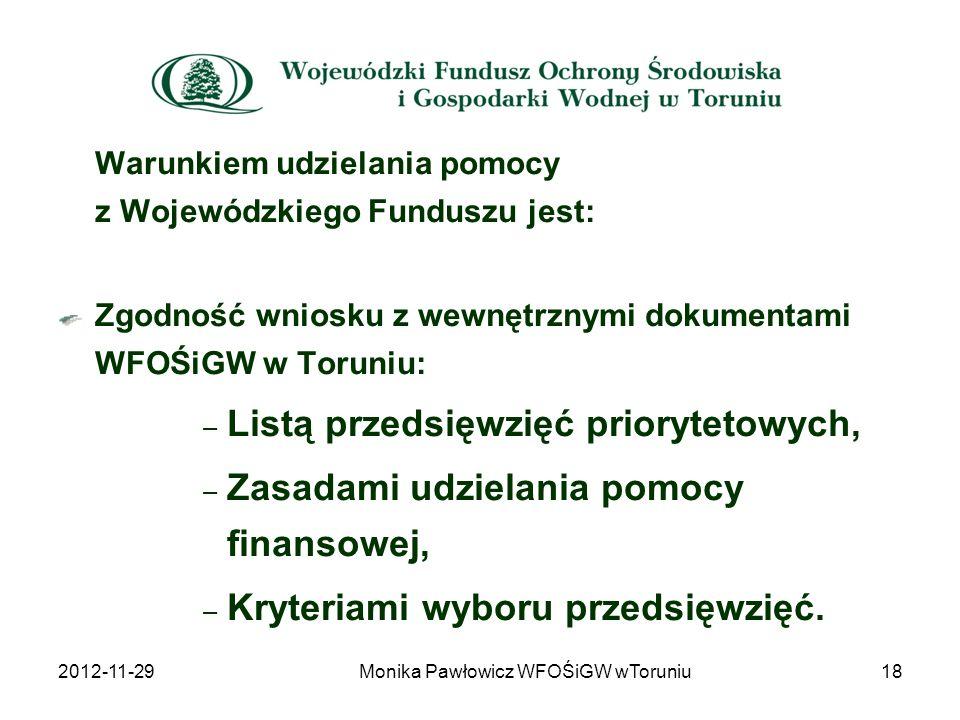 Warunkiem udzielania pomocy z Wojewódzkiego Funduszu jest: Zgodność wniosku z wewnętrznymi dokumentami WFOŚiGW w Toruniu: – Listą przedsięwzięć priory