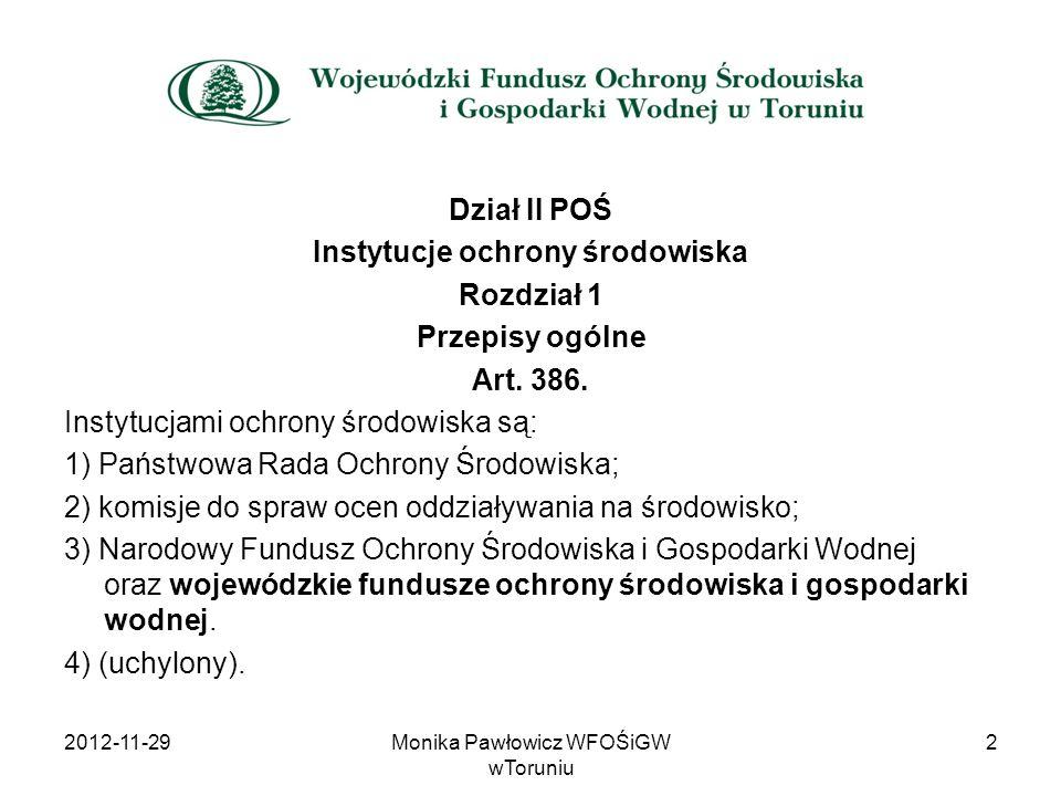 Pomoc finansowa ze środków WF udzielana jest w formie: oprocentowanych pożyczek dotacji przekazania środków finansowych nagród za działalność na rzecz ochrony środowiska i gospodarki wodnej niezwiązaną z wykonywaniem obowiązków pracowników administracji rządowej i samorządowej udostępniania środków finansowych bankom 2012-11-2933Monika Pawłowicz WFOŚiGW wToruniu