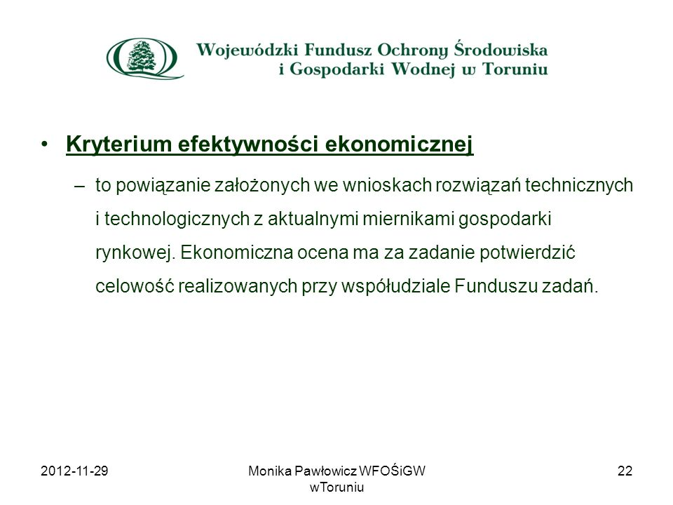 Kryterium efektywności ekonomicznej –to powiązanie założonych we wnioskach rozwiązań technicznych i technologicznych z aktualnymi miernikami gospodark