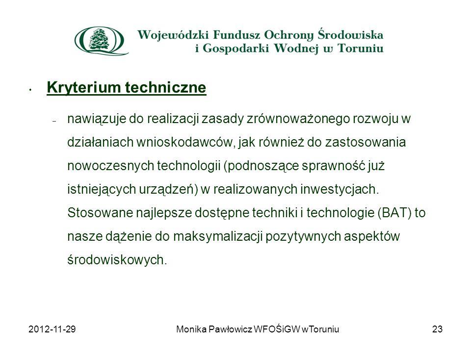 Kryterium techniczne – nawiązuje do realizacji zasady zrównoważonego rozwoju w działaniach wnioskodawców, jak również do zastosowania nowoczesnych tec