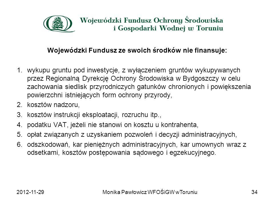 Wojewódzki Fundusz ze swoich środków nie finansuje: 1.wykupu gruntu pod inwestycje, z wyłączeniem gruntów wykupywanych przez Regionalną Dyrekcję Ochro