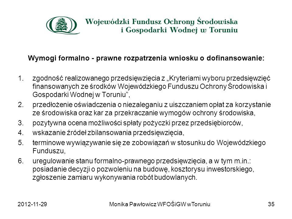 Wymogi formalno - prawne rozpatrzenia wniosku o dofinansowanie: 1.zgodność realizowanego przedsięwzięcia z Kryteriami wyboru przedsięwzięć finansowany