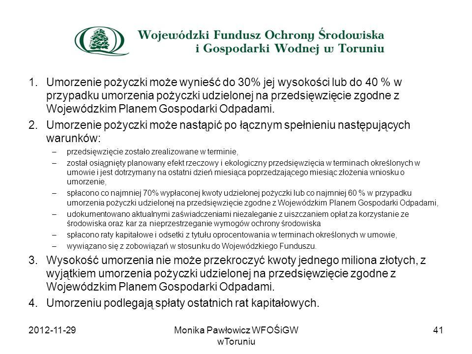 1.Umorzenie pożyczki może wynieść do 30% jej wysokości lub do 40 % w przypadku umorzenia pożyczki udzielonej na przedsięwzięcie zgodne z Wojewódzkim P