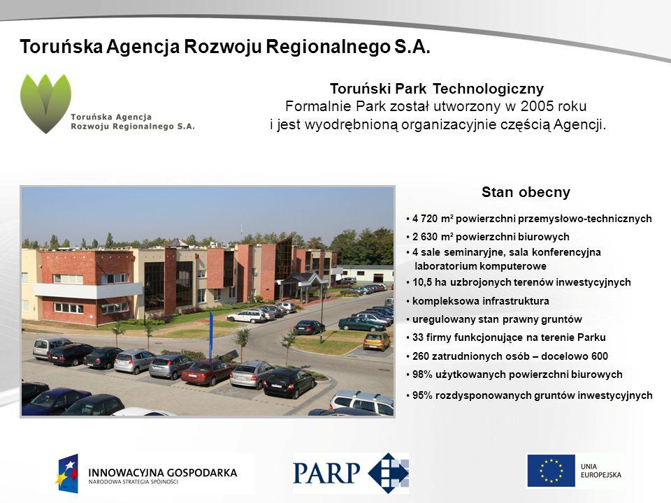 Toruńska Agencja Rozwoju Regionalnego S.A. Toruński Park Technologiczny Formalnie Park został utworzony w 2005 roku i jest wyodrębnioną organizacyjnie