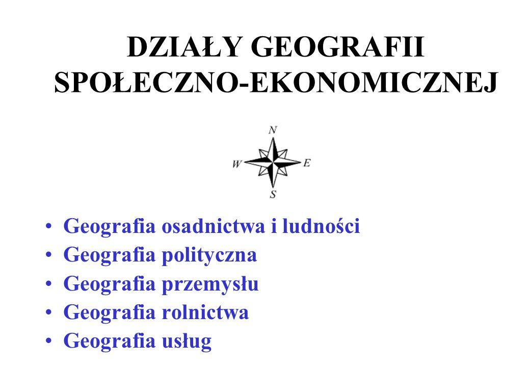 GEOGRAFIA SPOŁECZNO-EKONOMICZNA Zajmuje się działalnością człowieka w środowisku
