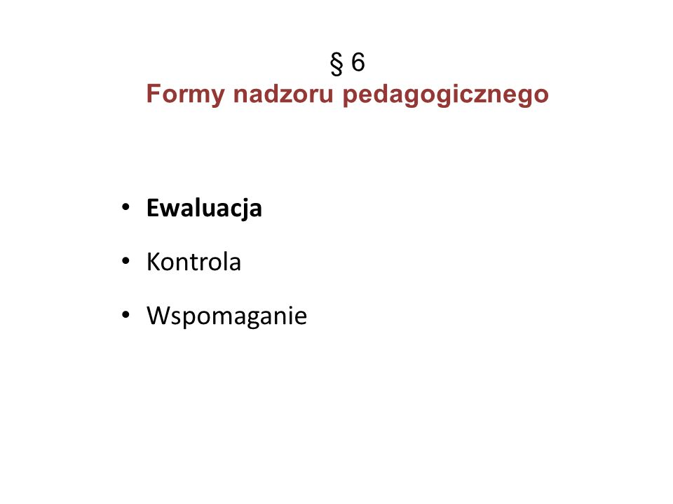 § 6 Formy nadzoru pedagogicznego Ewaluacja Kontrola Wspomaganie