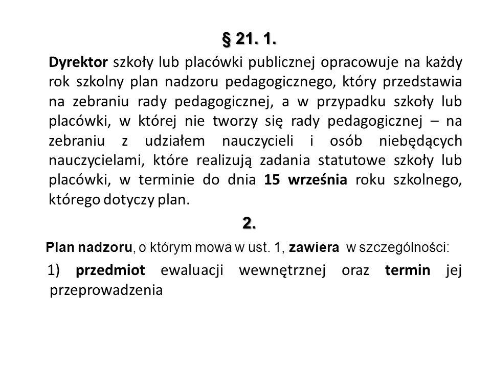 § 21. 1. Dyrektor szkoły lub placówki publicznej opracowuje na każdy rok szkolny plan nadzoru pedagogicznego, który przedstawia na zebraniu rady pedag