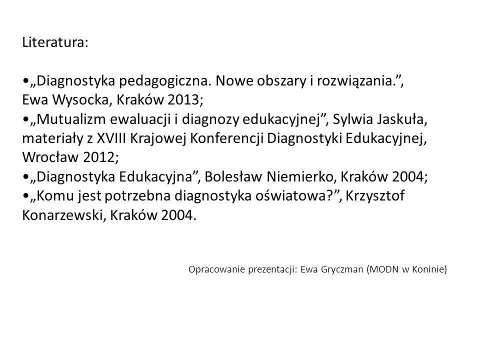 Literatura: Diagnostyka pedagogiczna. Nowe obszary i rozwiązania., Ewa Wysocka, Kraków 2013; Mutualizm ewaluacji i diagnozy edukacyjnej, Sylwia Jaskuł