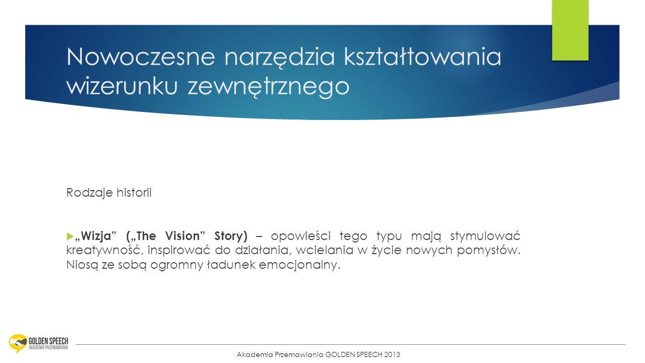 10 Nowoczesne narzędzia kształtowania wizerunku zewnętrznego Rodzaje historii Wizja (The Vision Story) – opowieści tego typu mają stymulować kreatywno